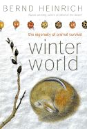 Winter World by Bernd Heinrich explores how animals survive and thrive during the coldest part of the year.