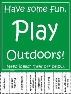 Print this play outdoors flyer and children can tear off activity ideas from the bottom.  Visit www.YourTherapySource.com for more ideas.