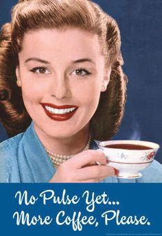 No pulse yet.. More coffee please - vintage retro funny quote