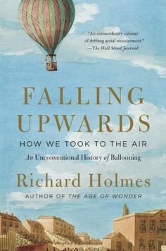 Falling Upwards: How We Took to the Air: An Unconventional History of Ballooning by Richard Holmes Walter Library   TL616 .H65 2013