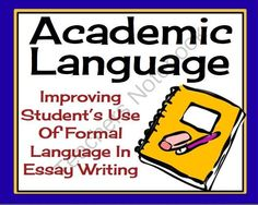 ACADEMIC AND FORMAL LANGUAGE: Improving Student Essay Writing (Common Core)  from Presto Plans on TeachersNotebook.com -  (17 pages)  - This resource will help your students improve their ability to write using formal academic language.