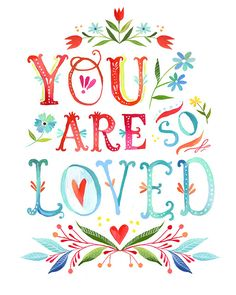 You are Love, you are loved, and you are love.