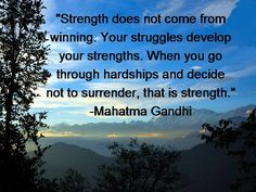 Strength does not come from winning...