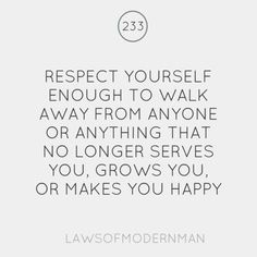 respect yourself enough to walk away from anyone or anything that no longer serves you, grows you, or makes you happy // just had to make a hard decision tonite; to friend-breakup with my ex whom we both came to the conclusion needs to solve his problems before he gets involved in any relationship. guess it's a waiting game but I'm not counting...