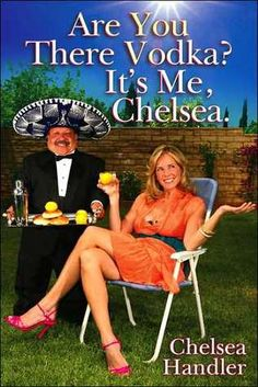 Are You There Vodka? It's Me, Chelsea by Chelsea Handler  Snark and sass and heart.