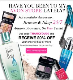 Have you shopped my online Avon Store lately? Receive Avon free shipping and 20% off your order of $50 or more. Use coupon code: THANKYOU20 at http://eseagren.avonrepresentative.com