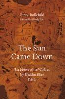 The Sun Came Down: the History of the World as my Blackfeet Elders Told It | Percy Bullchild