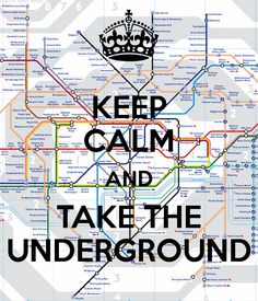 KEEP CALM AND TAKE THE UNDERGROUND