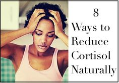 8 Ways to Reduce Cortisol Naturally