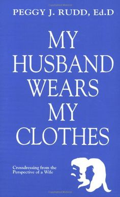 My Husband Wears My Clothes by Peggy J. Rudd