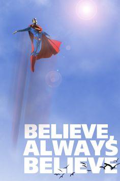 Believe, Always Believe. (Superman)