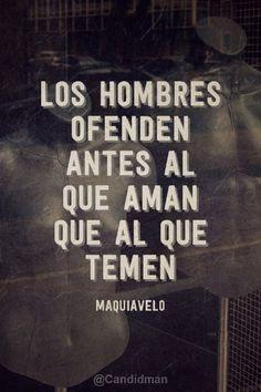 """Los #Hombres ofenden antes al que aman que al que temen"". #Maquiavelo #Citas #Frases @candidman"