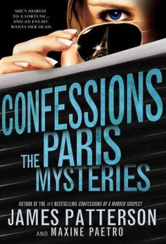 Confessions: The Paris Mysteries by James Patterson - Sixteen-year-old Tandy Angel moves to Paris for a fresh start with her siblings and to be reunited with James, her lost love, but her detective work soon uncovers long-buried family secrets that threaten to destroy her life.