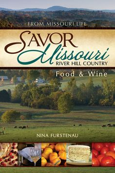 Savor Missouri:River Hills Food and Wine. Join author Nina Furstenau as she travels the back roads of Missouri's river hill country and finds the best homegrown regional foods, wines, and more.