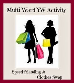 Speed friending and clothing swap    *This would be a great activity for our Stake as we invite another ward for our mutual night to get to know one another.  Always get permission first from Bishop - then to Stake but this is a great getting to know you activity for wards to get to know each other.