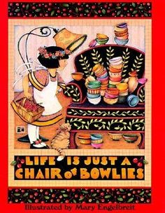 Life is just a chair of bowlies...thanks to Mary Engelbreit
