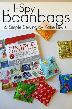 I-Spy Bean bags and Simple Sewing: 30 Fast and Easy Projects for Beginners...best sewing book for beginning sewists EVER!