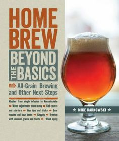 Home Brew Beyond the Basics: All-Grain Brewing and Other Next Steps by Mike Karnowski.