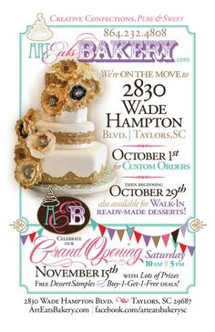 We are moving to 2830 Wade Hampton Boulevard, Taylors, SC 29687 The grand opening will have lots of delicious fresh baked cakes, cupcakes, cheesecake, pasteries and more to sample. We will have everything bogo deals and 4-5 door prize drawings every hour.  Check out our facebook page to join the event and see the great prizes. www.facebook.com/arteatsbakerySC