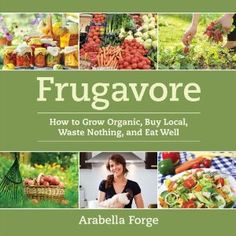 Frugavore - grow organic, buy local, waste nothing, eat well.