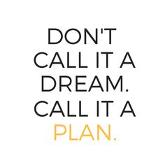Don't call it a dream. Call it a plan. | Travel Quotes