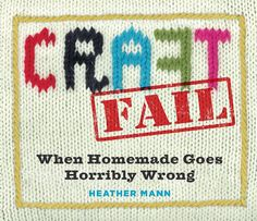 Craft Fail Book by Heather Mann...such a funny, funny book!