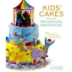 Kids' Cakes from the Whimsical Bakehouse whimsic bakehous, cakecupcak idea, book, kids, parti food, kay hansen, birthday cake, treat, kid cakes