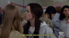 it's a metaphor, you potato with eyes
