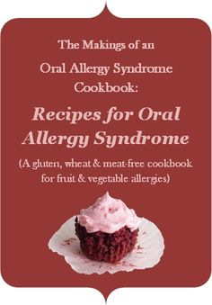 An upcoming Oral Allergy Syndrome Cookbook: Recipes for Oral Allergy Syndrome (gluten, wheat & meat-free cooking for fresh fruit and vegetable allergies)