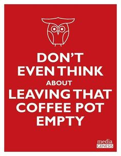 Don't even think about leaving that #coffee pot empty.