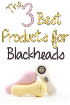 3 Best Products for Treating Blackheads