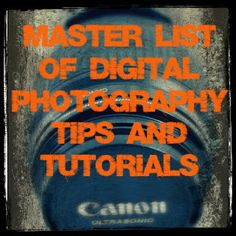 Digital Photography Tutorial and Tip List