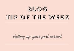 tip of the week setting up your posts