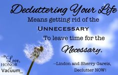 Get rid of the unnecessary to make room for the necessary!