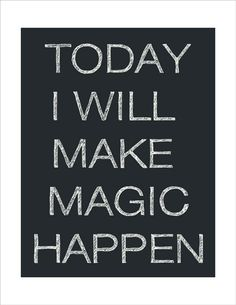 Today I will make magic happen.  Inspirational, Spiritual, Motivational & Positive Quotes & Sayings #inspirational #spiritual #motivational #positive #quotes #saying #inpirationalquotes #spiritualquotes #motivationalquotes #positivequotes