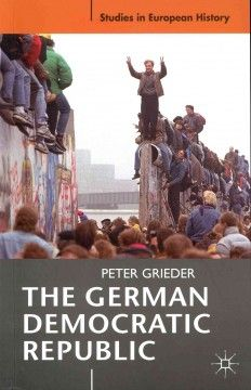The German Democratic Republic - A clear, concise and thought-provoking introduction to the history of East German