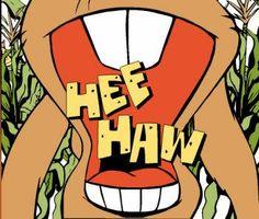 Hee Haw. Lots of laughs