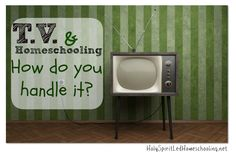TV and Homeschooling: How Do You Handle It?