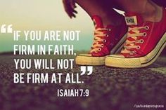If you are not firm in faith, you will not be firm at all.  Isaiah 7:9