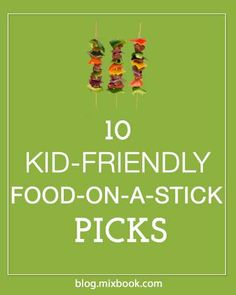 Our Top 10 Kid-Friendly Food-on-a-Stick Picks