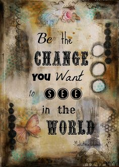 Be The Change by shonniegrl71, via Flickr