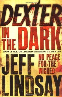 Dexter In The Dark: No peace for the wicked by Jeff Lindsay #3