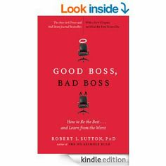 Good Boss, Bad Boss: How to Be the Best... and Learn from the Worst by Robert I. Sutton