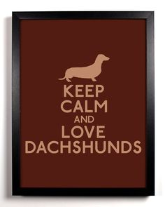 Keep Calm and Love Dachshunds
