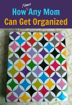How Almost Any Mom Can Get Organized - Home - Easy, Fun & Free Things to Do With Kids