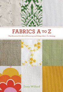 Fabrics A to Z: The Essential Guide to Choosing and Using Fabric for Sewing: Dana Willard: 9781584799566: Amazon.com: Books