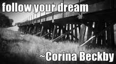 follow your dream ~Corina Beckby (courtesy of @Pinstamatic http://pinstamatic.com)