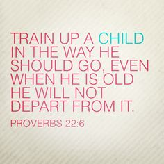 Train up a child.