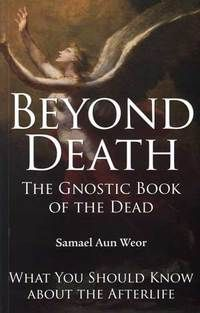 Beyond death what you should know about the afterlife the gnostic