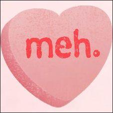 Valentine's Day.  Meh.